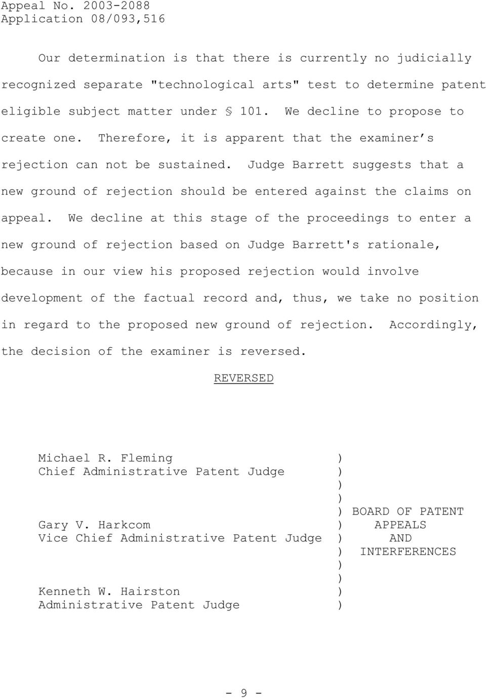 We decline at this stage of the proceedings to enter a new ground of rejection based on Judge Barrett's rationale, because in our view his proposed rejection would involve development of the factual