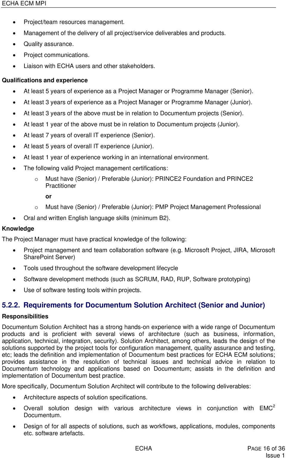 At least 3 years of experience as a Project Manager or Programme Manager (Junior). At least 3 years of the above must be in relation to Documentum projects (Senior).