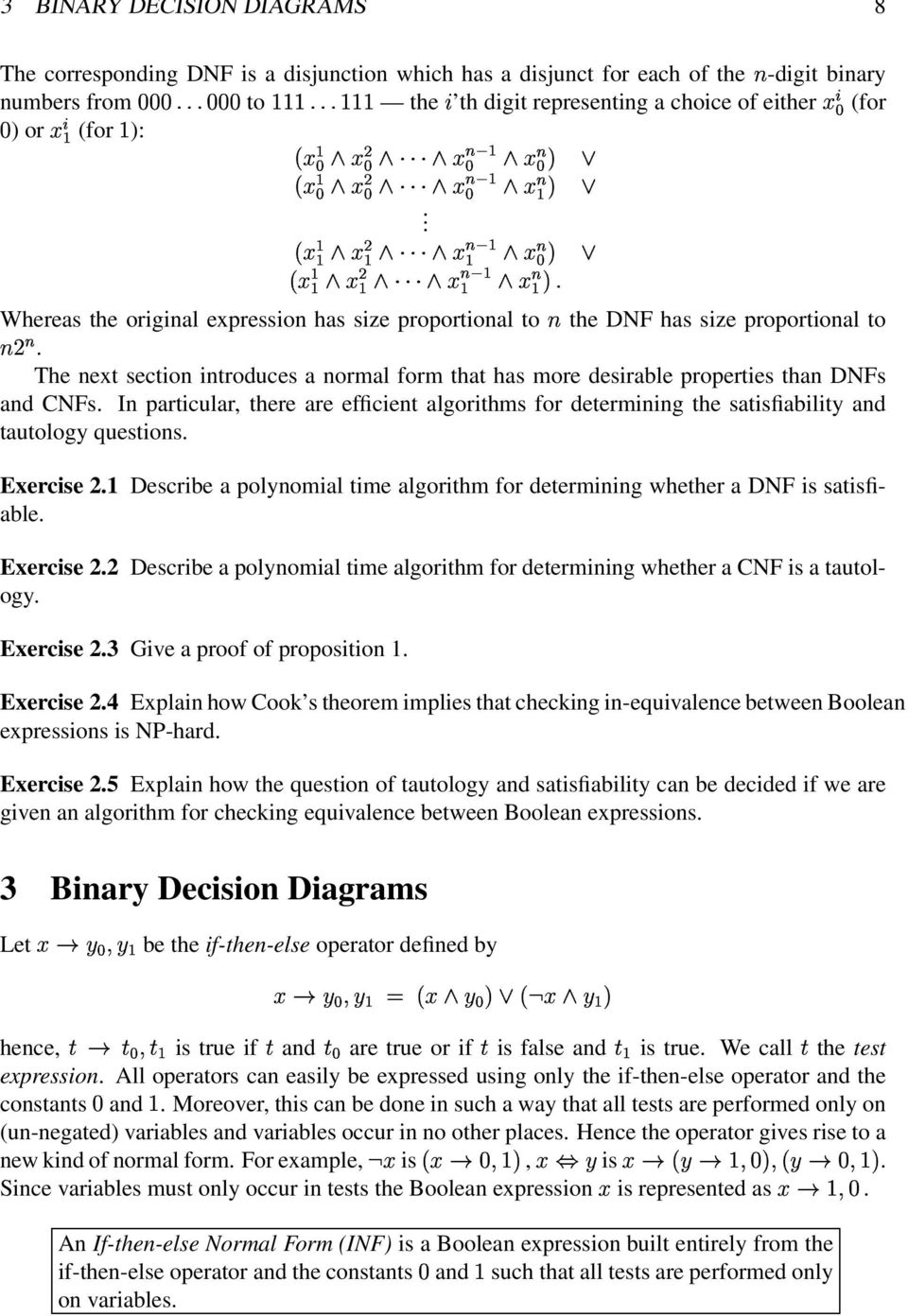 next section introduces a normal form that has more desirable properties than DNFs and CNFs In particular, there are efficient algorithms for determining the satisfiability and tautology questions