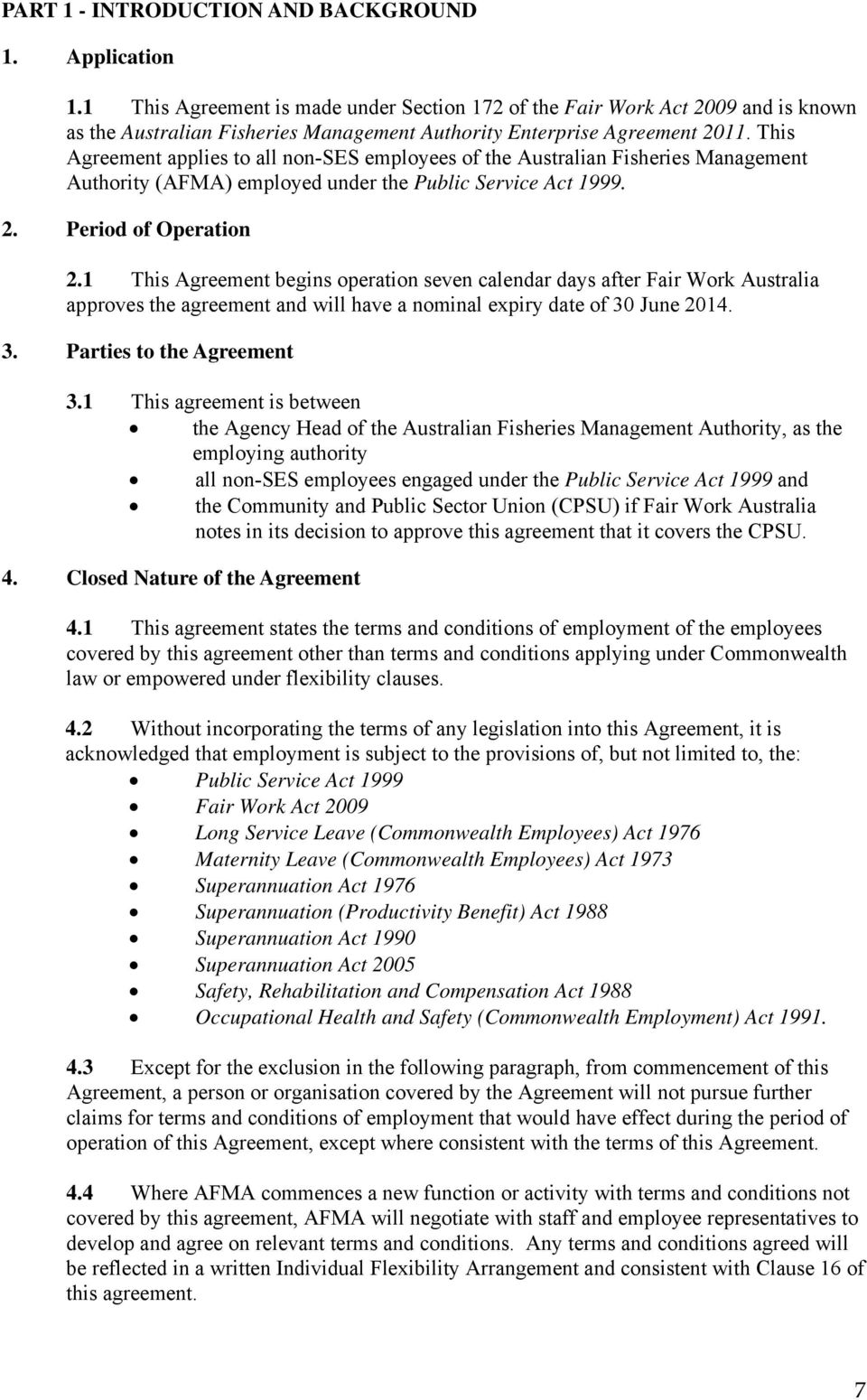 This Agreement applies to all non-ses employees of the Australian Fisheries Management Authority (AFMA) employed under the Public Service Act 1999. 2. Period of Operation 2.