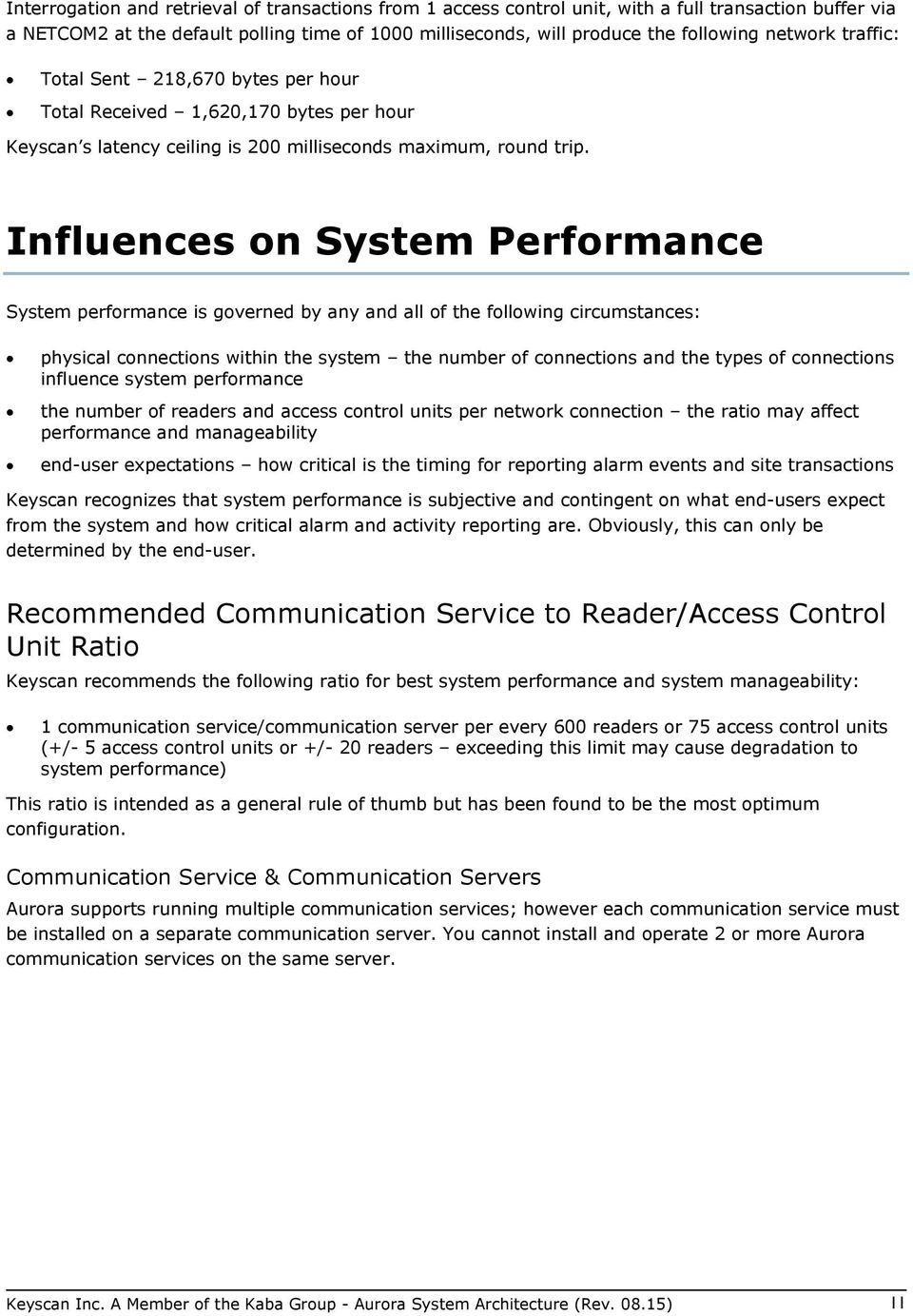Influences on System Performance System performance is governed by any and all of the following circumstances: physical connections within the system the number of connections and the types of