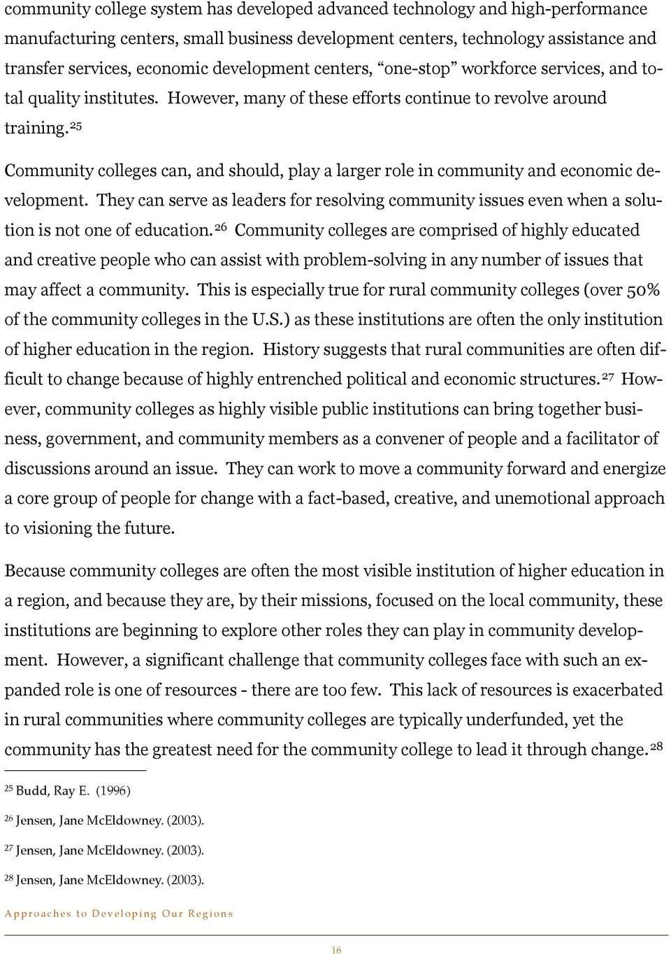 25 Community colleges can, and should, play a larger role in community and economic development. They can serve as leaders for resolving community issues even when a solution is not one of education.