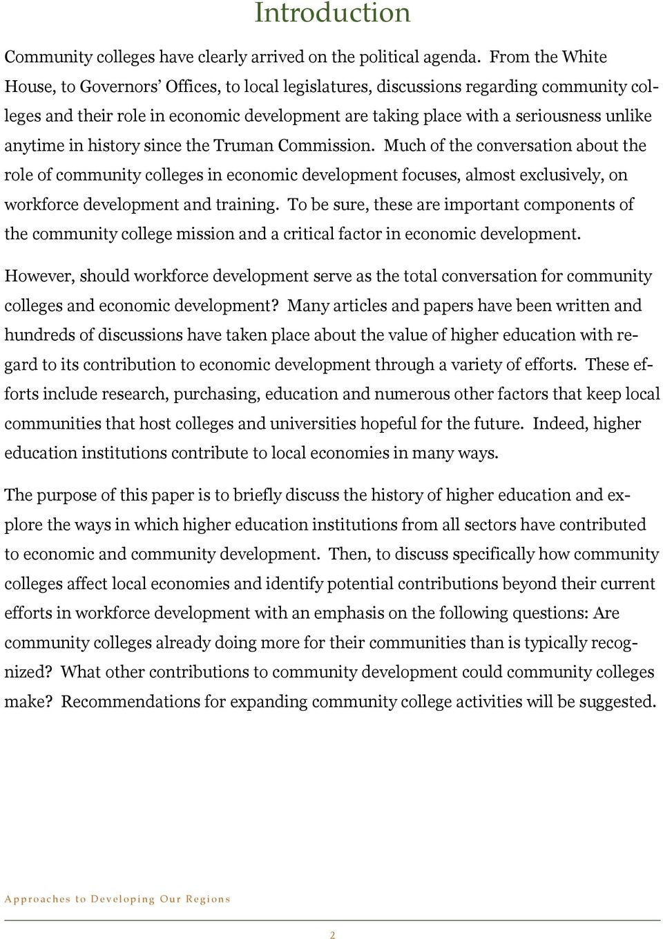 in history since the Truman Commission. Much of the conversation about the role of community colleges in economic development focuses, almost exclusively, on workforce development and training.