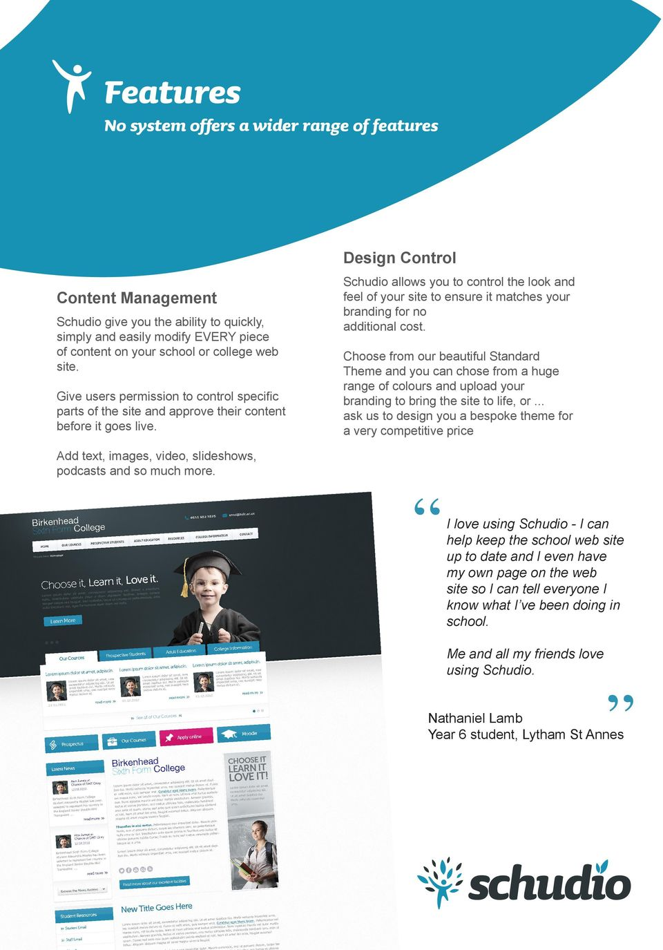 Design Control Schudio allows you to control the look and feel of your site to ensure it matches your branding for no additional cost.