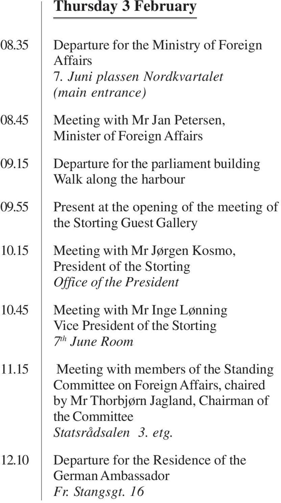 55 Present at the opening of the meeting of the Storting Guest Gallery 10.15 Meeting with Mr Jørgen Kosmo, President of the Storting Office of the President 10.
