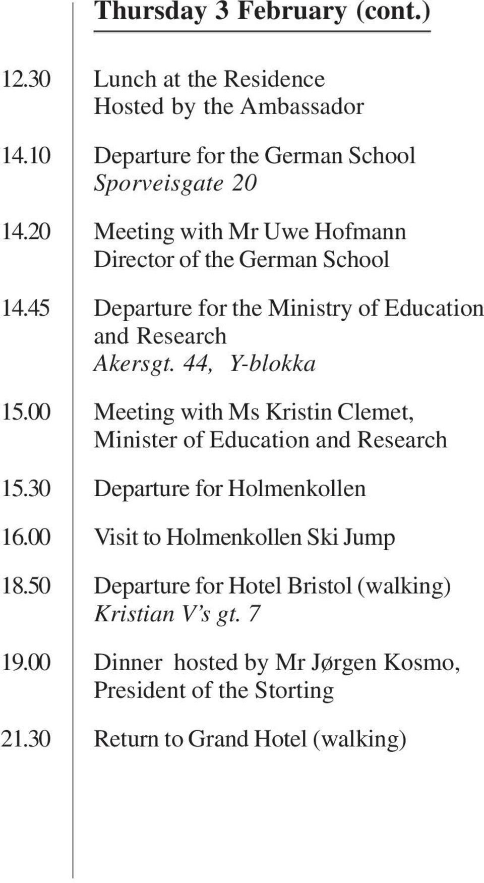 00 Meeting with Ms Kristin Clemet, Minister of Education and Research 15.30 Departure for Holmenkollen 16.00 Visit to Holmenkollen Ski Jump 18.