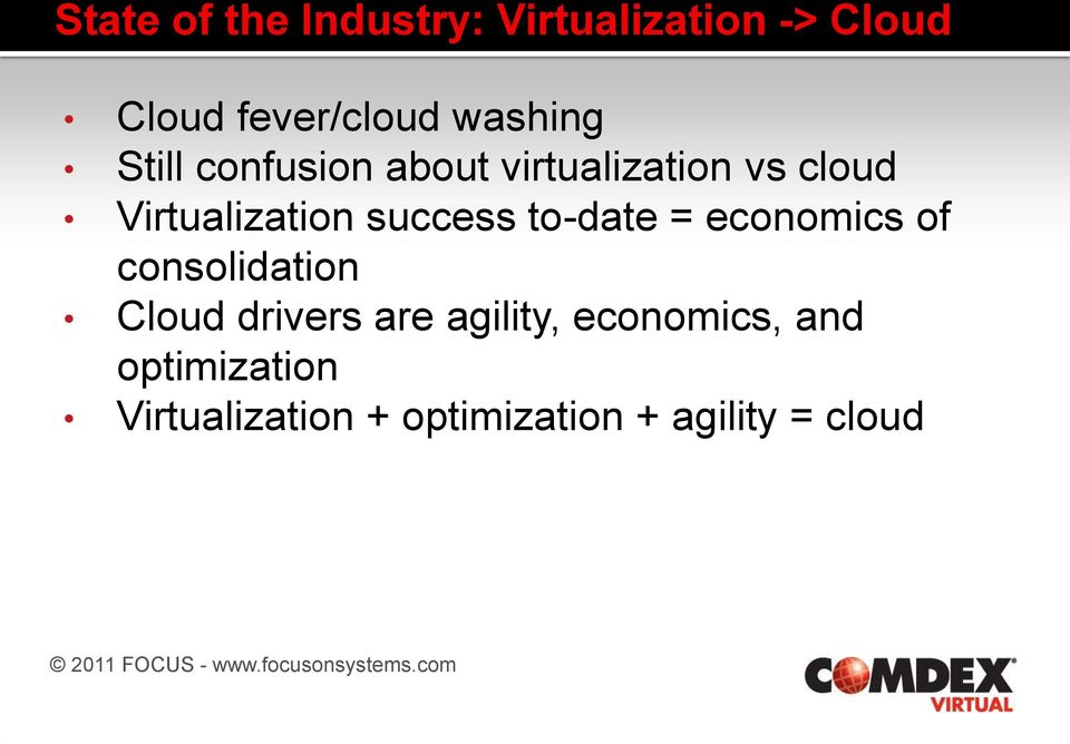 success to-date = economics of consolidation Cloud drivers are