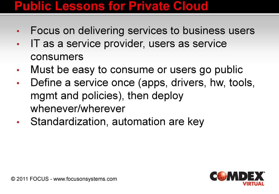 consume or users go public Define a service once (apps, drivers, hw, tools,