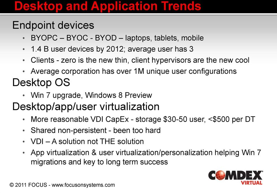 unique user configurations Desktop OS Win 7 upgrade, Windows 8 Preview Desktop/app/user virtualization More reasonable VDI CapEx - storage $30-50