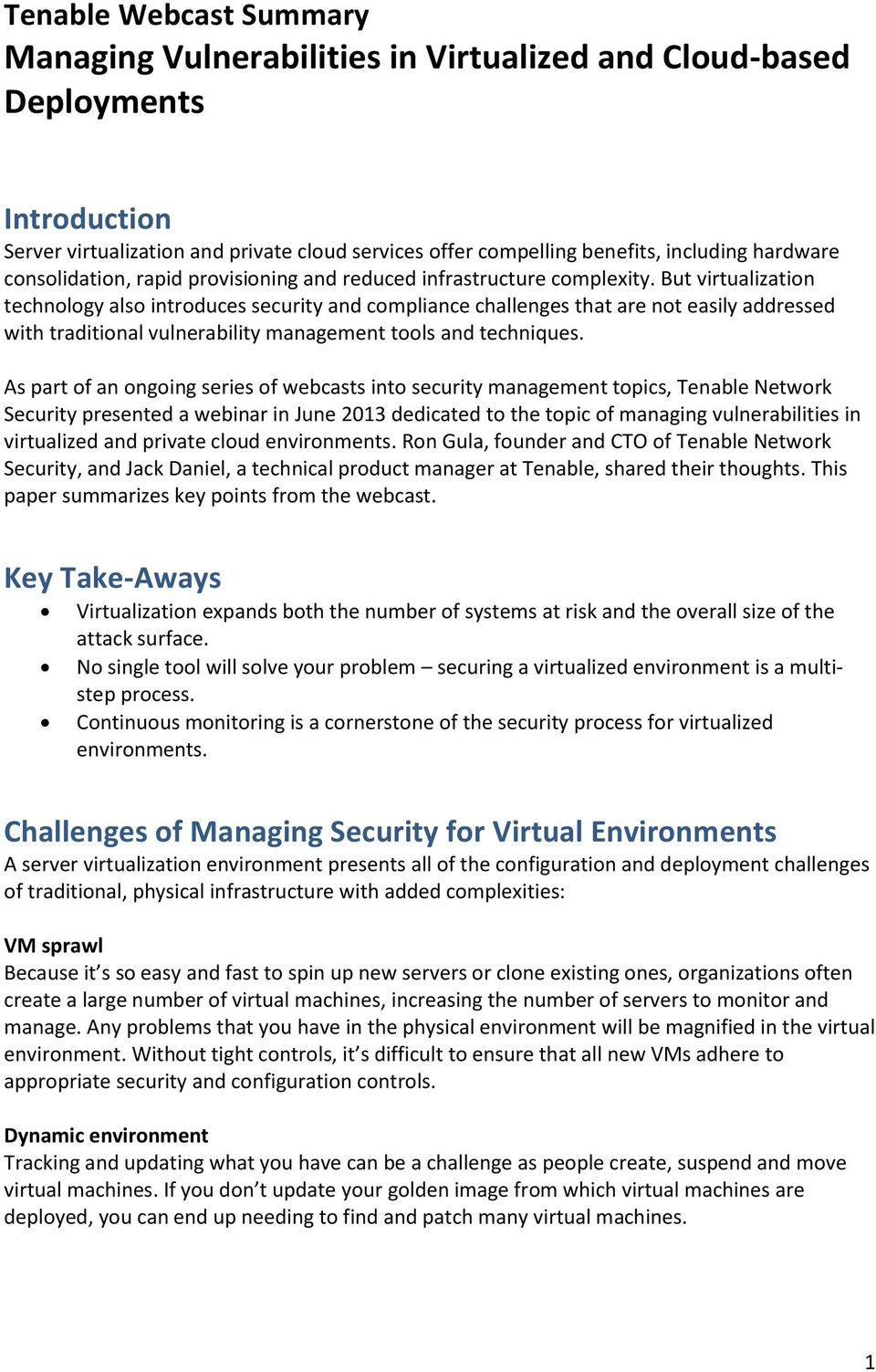 But virtualization technology also introduces security and compliance challenges that are not easily addressed with traditional vulnerability management tools and techniques.