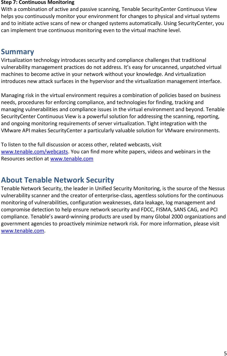 Summary Virtualization technology introduces security and compliance challenges that traditional vulnerability management practices do not address.