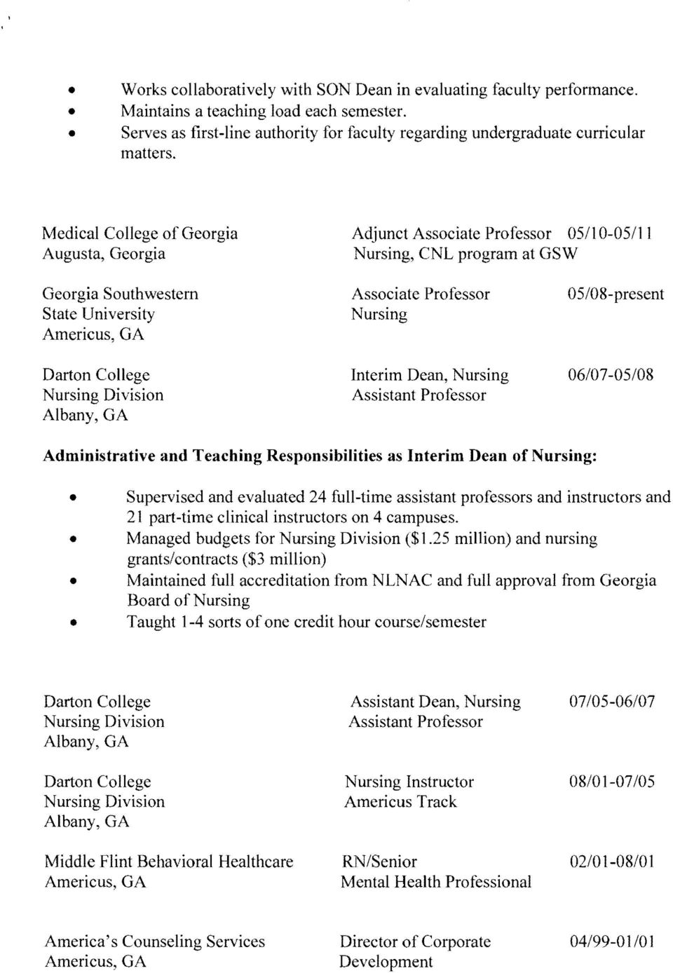 College Interim Dean, Nursing 06/07-05/08 Nursing Division Assistant Professor Albany, GA Administrative and Teaching Responsibilities as Interim Dean of Nursing: Supervised and evaluated 24