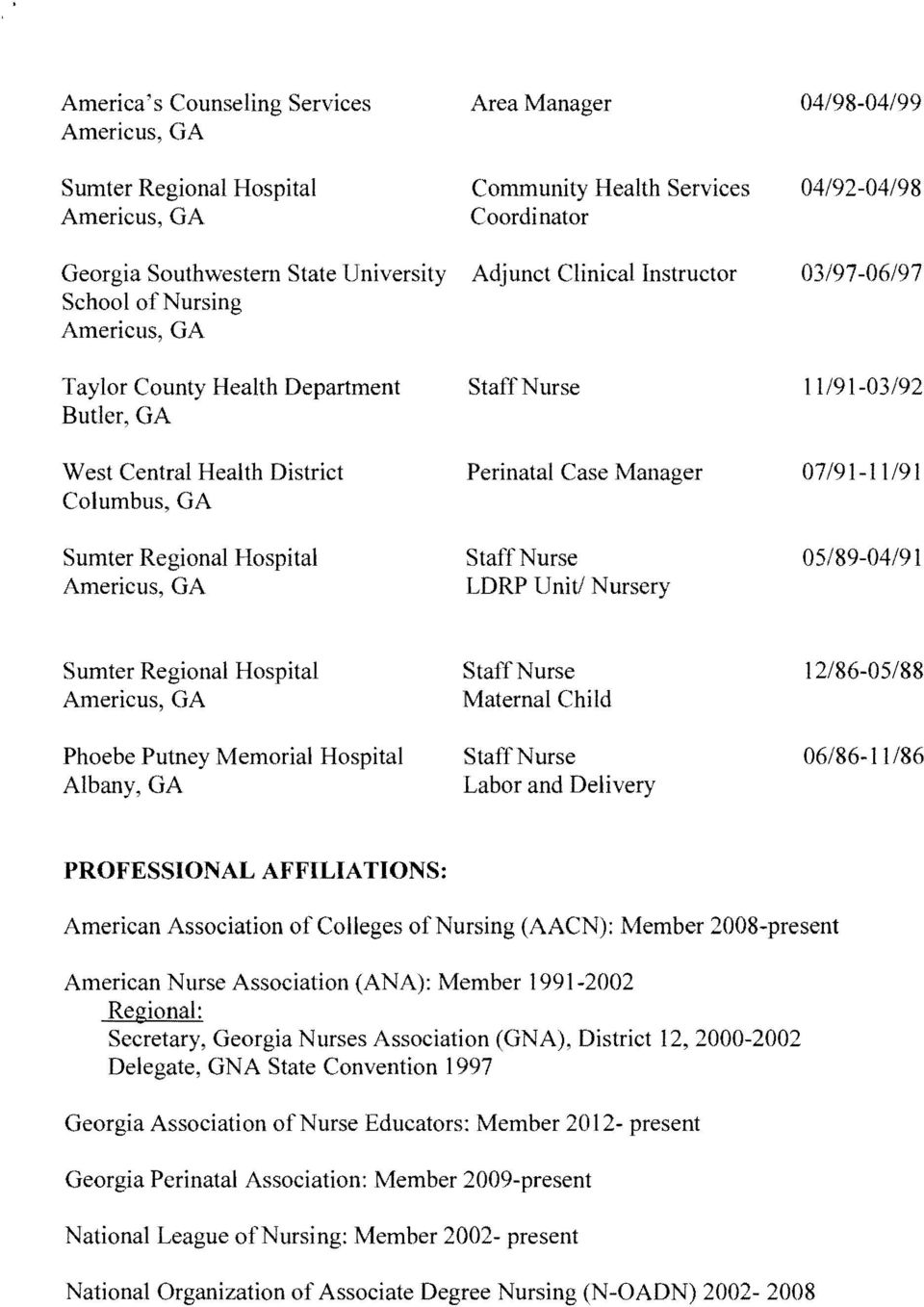 Nursery Sumter Regional Hospital Staff Nurse 12/86-05/88 Maternal Child Phoebe Putney Memorial Hospital Staff Nurse 06/86-11/86 Albany, GA Labor and Delivery PROFESSIONAL AFFILIATIONS: American