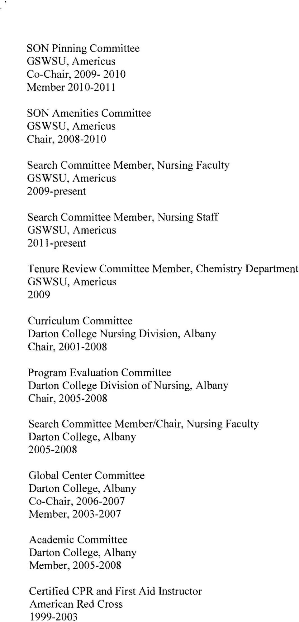 Evaluation Committee Darton College Division ofnursing, Albany Chair, 2005-2008 Search Committee Member/Chair, Nursing Faculty Darton College, Albany 2005-2008 Global Center