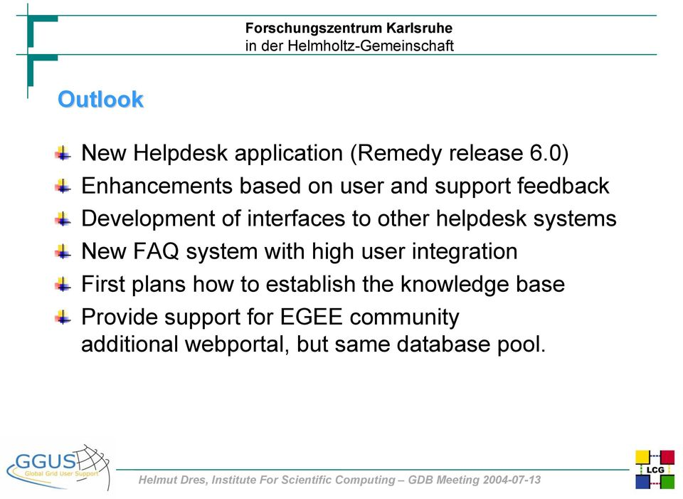 other helpdesk systems New FAQ system with high user integration First plans how