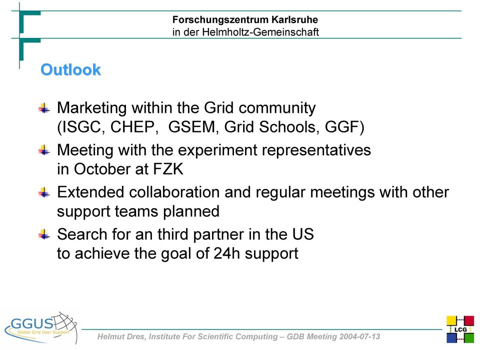 FZK Extended collaboration and regular meetings with other support teams