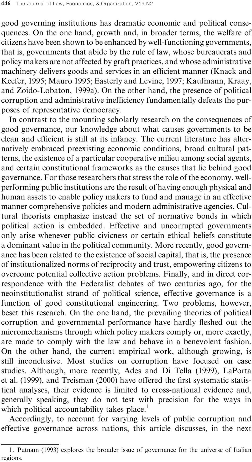 bureaucrats and policy makers are not affected by graft practices, and whose administrative machinery delivers goods and services in an ef cient manner (Knack and Keefer, 1995; Mauro 1995; Easterly