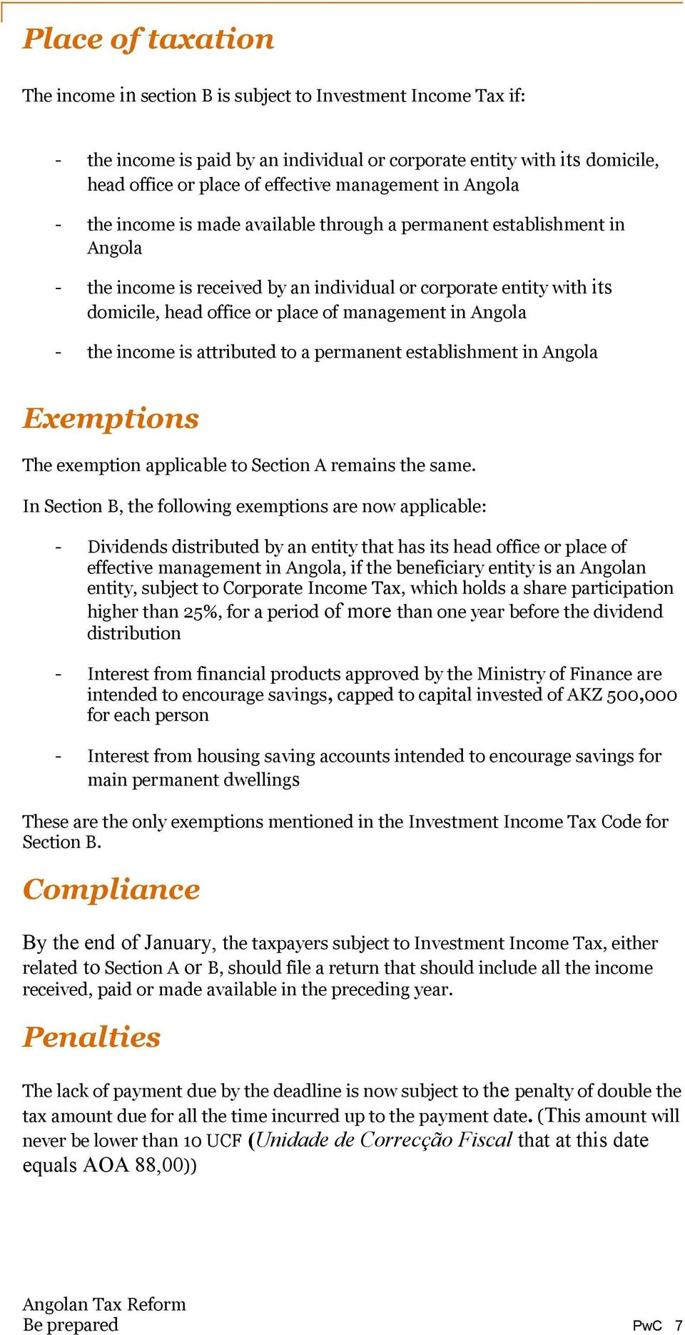 of management in Angola - the income is attributed to a permanent establishment in Angola Exemptions The exemption applicable to Section A remains the same.