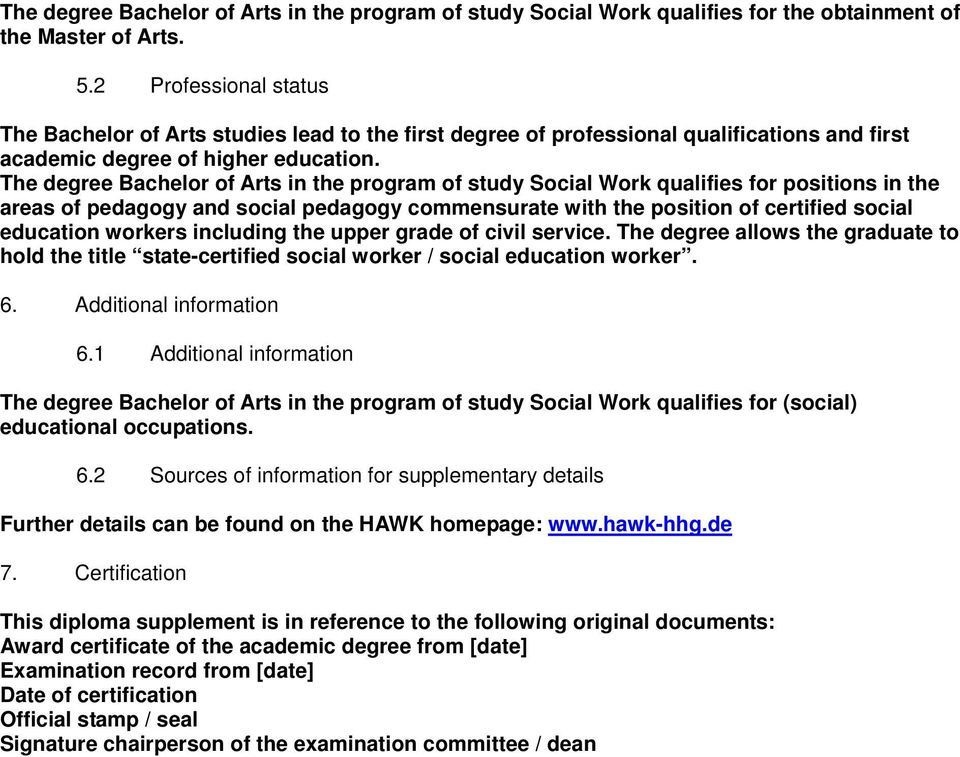 The degree Bachelor of Arts in the program of study Social Work qualifies for positions in the areas of pedagogy and social pedagogy commensurate with the position of certified social education