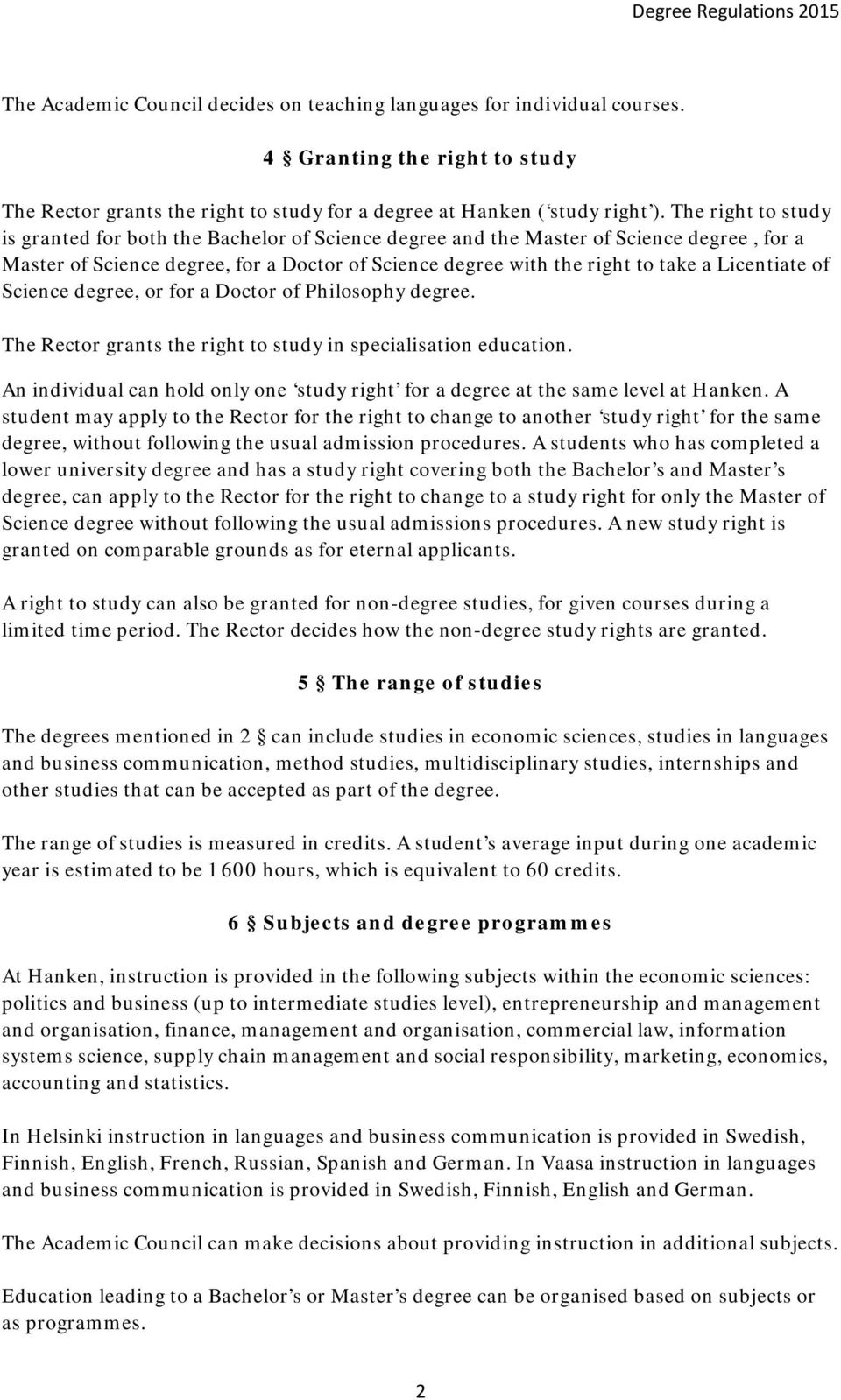 Licentiate of Science degree, or for a Doctor of Philosophy degree. The Rector grants the right to study in specialisation education.