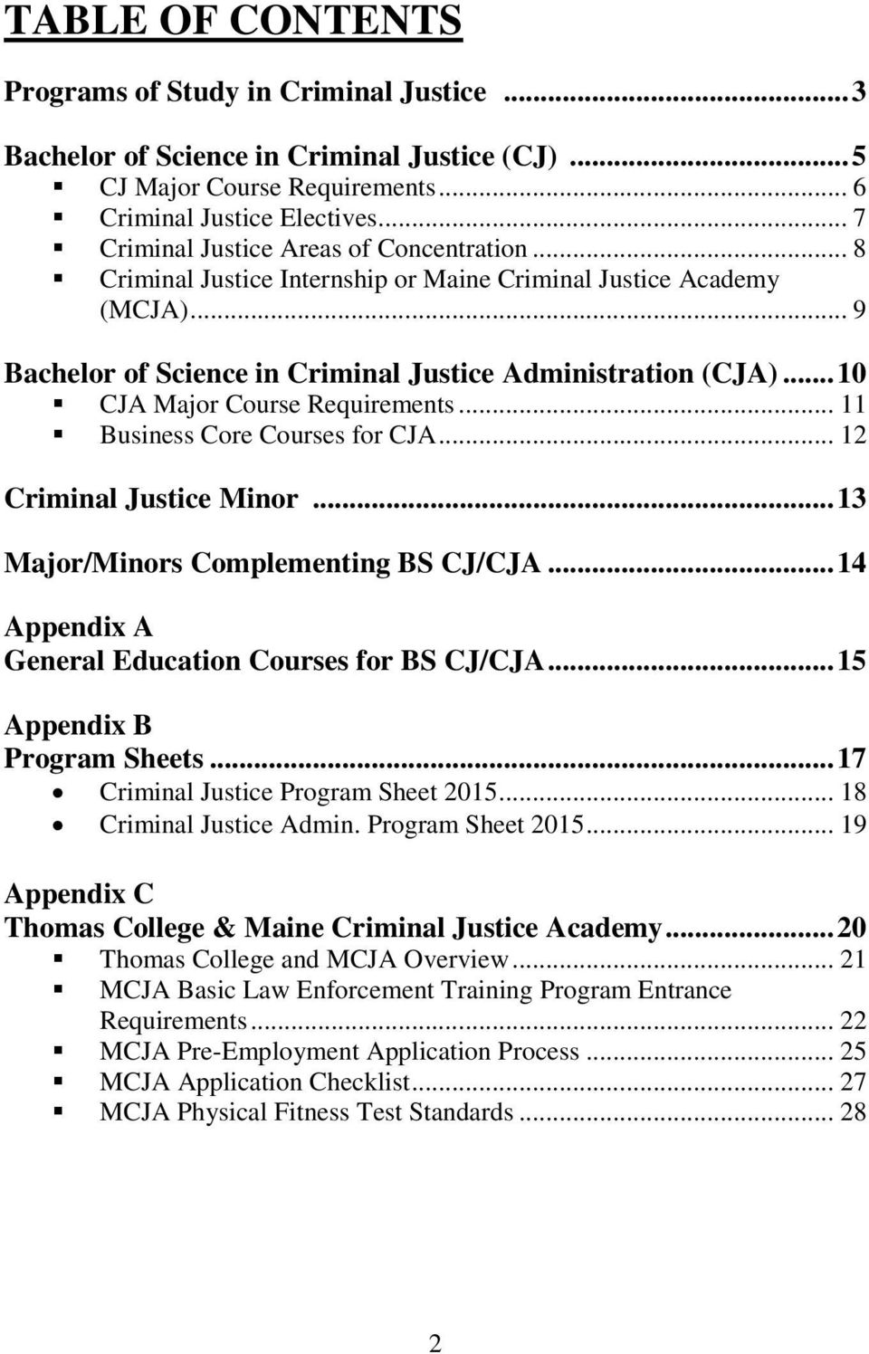 .. 10 CJA Major Course Requirements... 11 Business Core Courses for CJA... 12 Criminal Justice Minor... 13 Major/Minors Complementing BS CJ/CJA... 14 Appendix A General Education Courses for BS CJ/CJA.