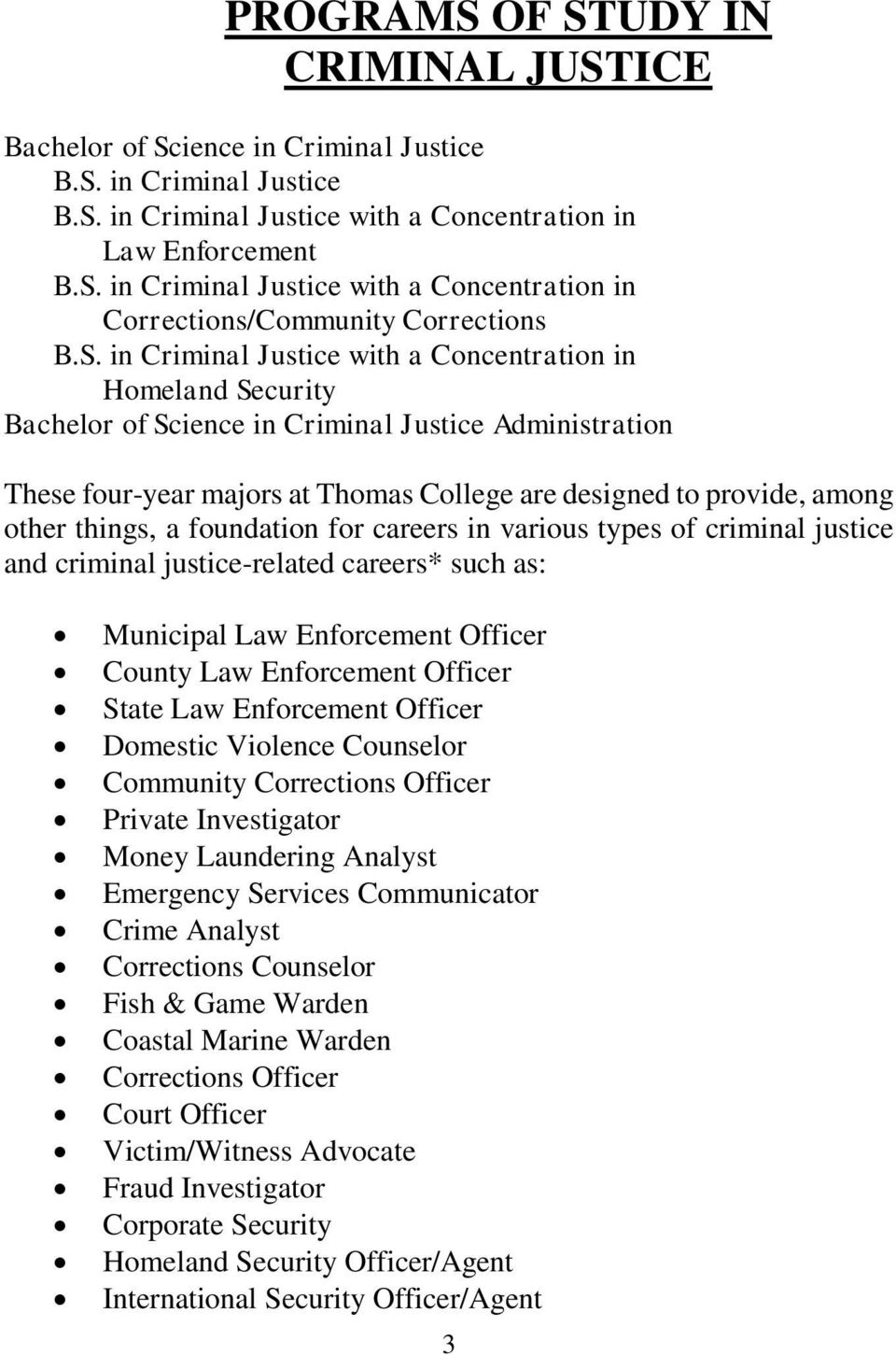 things, a foundation for careers in various types of criminal justice and criminal justice-related careers* such as: Municipal Law Enforcement Officer County Law Enforcement Officer State Law