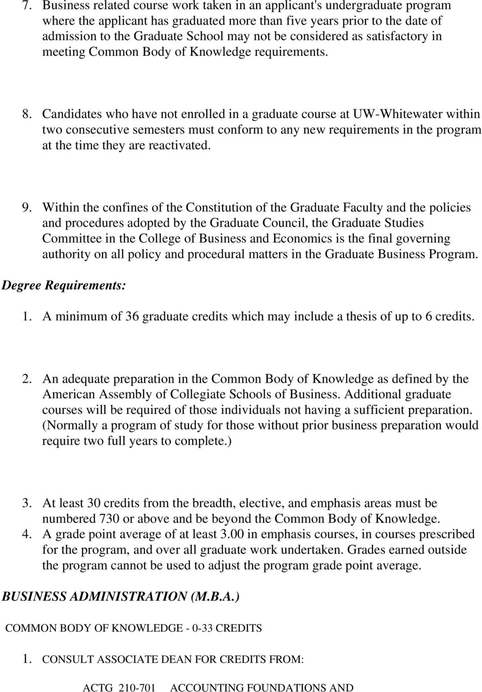 Candidates who have not enrolled in a graduate course at UW-Whitewater within two consecutive semesters must conform to any new requirements in the program at the time they are reactivated. 9.