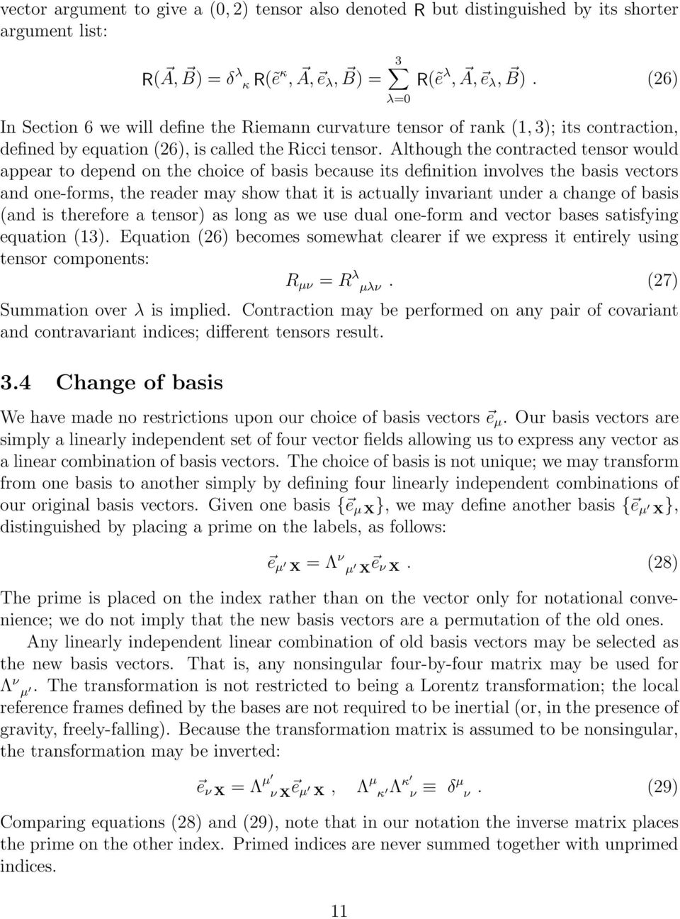 Although the contracted tensor would appear to depend on the choice of basis because its definition involves the basis vectors and one-forms, the reader may show that it is actually invariant under a
