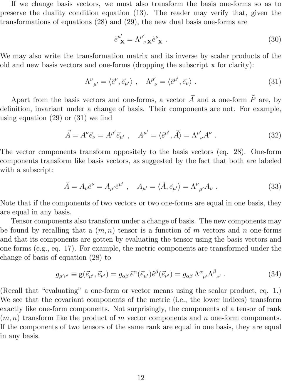 (30) We may also write the transformation matrix and its inverse by scalar products of the old and new basis vectors and one-forms (dropping the subscript x for clarity): Λ ν µ = ẽν, e µ, Λ µ ν = ẽµ,