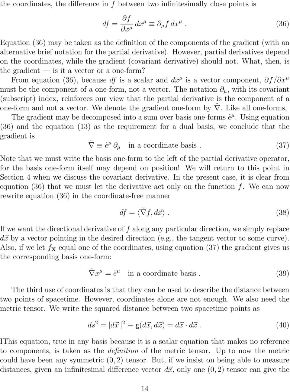 However, partial derivatives depend on the coordinates, while the gradient (covariant derivative) should not. What, then, is the gradient is it a vector or a one-form?