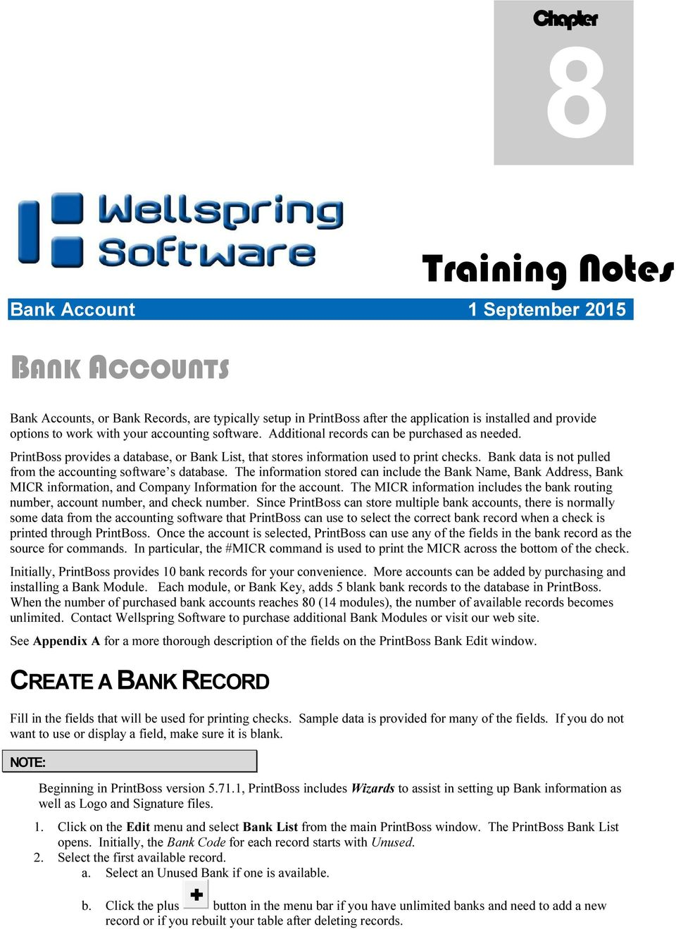 Bank data is not pulled from the accounting software s database. The information stored can include the Bank Name, Bank Address, Bank MICR information, and Company Information for the account.