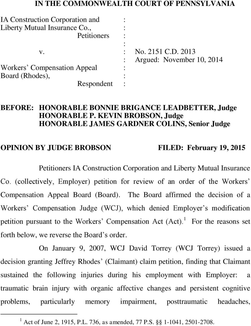 KEVIN BROBSON, Judge HONORABLE JAMES GARDNER COLINS, Senior Judge OPINION BY JUDGE BROBSON FILED: February 19, 2015 Petitioners IA Construction Corporation and Liberty Mutual Insurance Co.