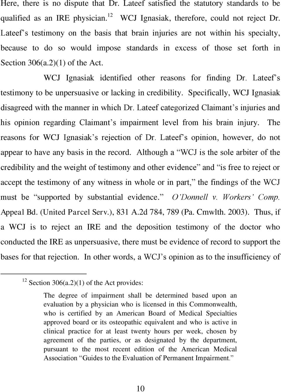 WCJ Ignasiak identified other reasons for finding Dr. Lateef s testimony to be unpersuasive or lacking in credibility. Specifically, WCJ Ignasiak disagreed with the manner in which Dr.