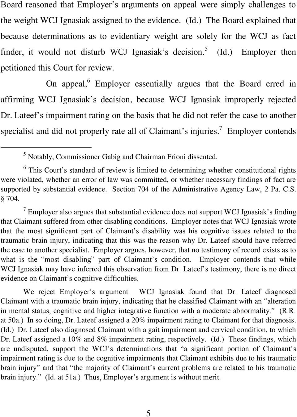 ) Employer then petitioned this Court for review. On appeal, 6 Employer essentially argues that the Board erred in affirming WCJ Ignasiak s decision, because WCJ Ignasiak improperly rejected Dr.