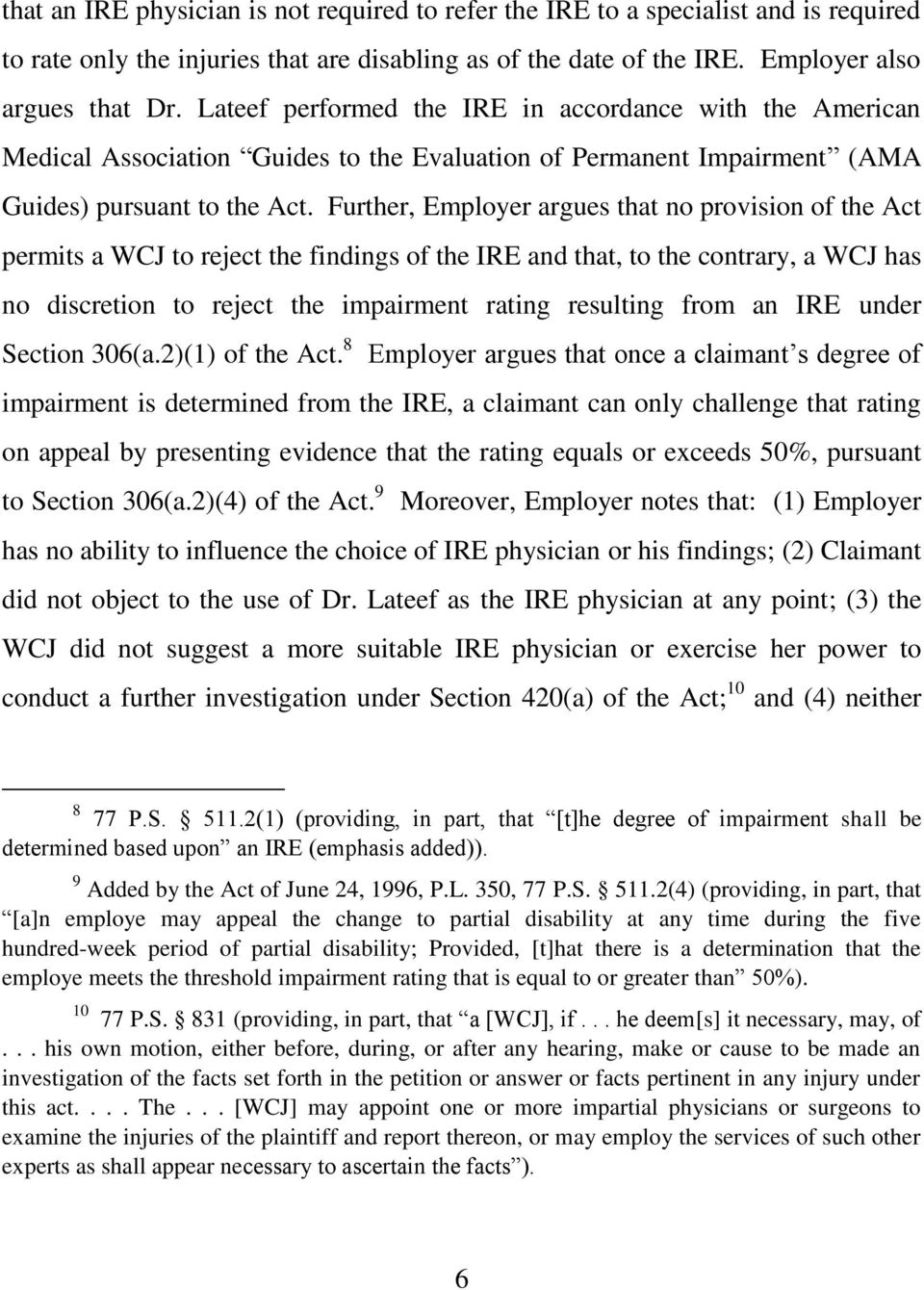 Further, Employer argues that no provision of the Act permits a WCJ to reject the findings of the IRE and that, to the contrary, a WCJ has no discretion to reject the impairment rating resulting from