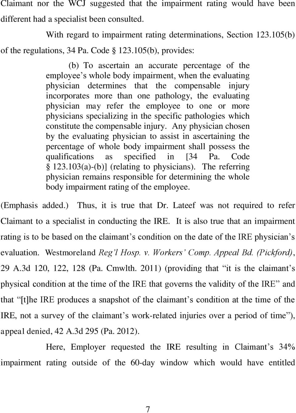 105(b), provides: (b) To ascertain an accurate percentage of the employee s whole body impairment, when the evaluating physician determines that the compensable injury incorporates more than one