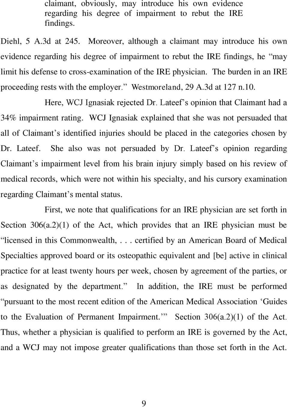 The burden in an IRE proceeding rests with the employer. Westmoreland, 29 A.3d at 127 n.10. Here, WCJ Ignasiak rejected Dr. Lateef s opinion that Claimant had a 34% impairment rating.