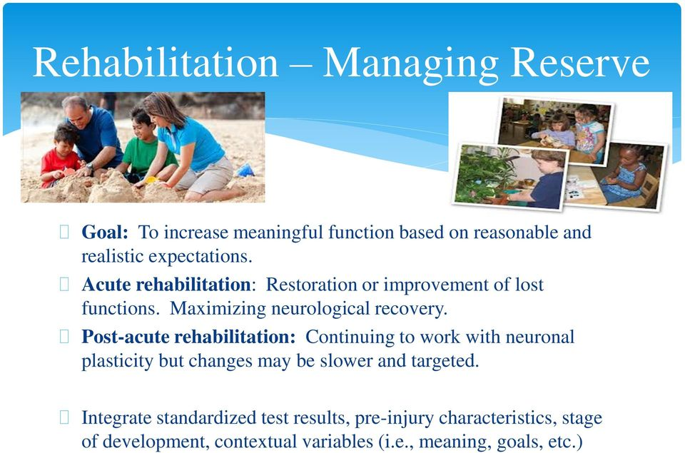 Post-acute rehabilitation: Continuing to work with neuronal plasticity but changes may be slower and targeted.