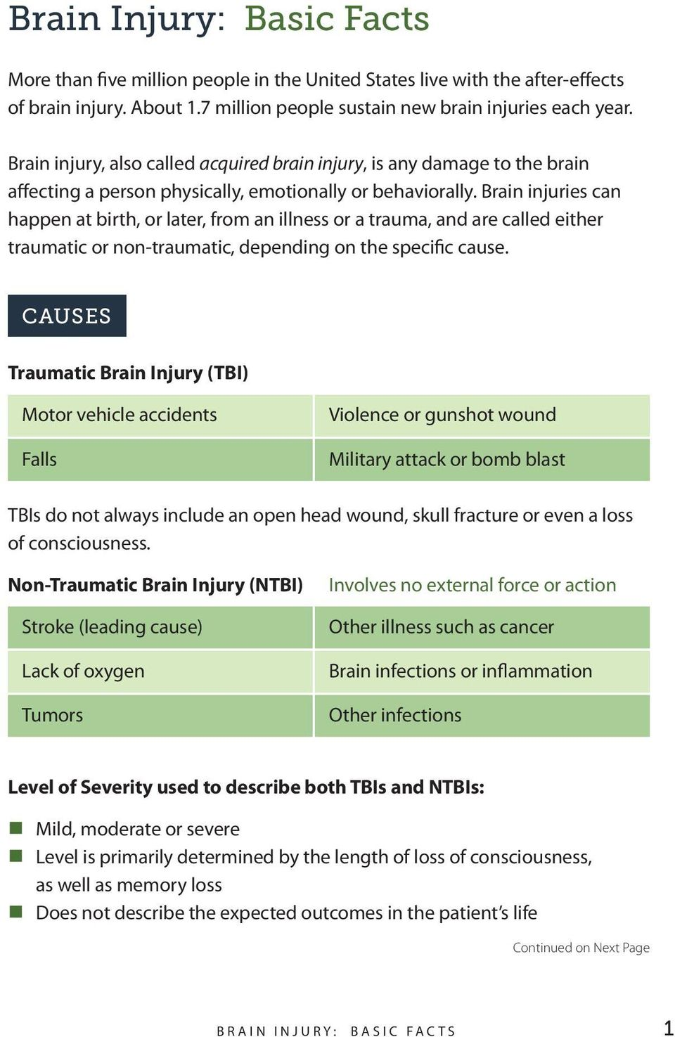 Brain injuries can happen at birth, or later, from an illness or a trauma, and are called either traumatic or non-traumatic, depending on the specific cause.