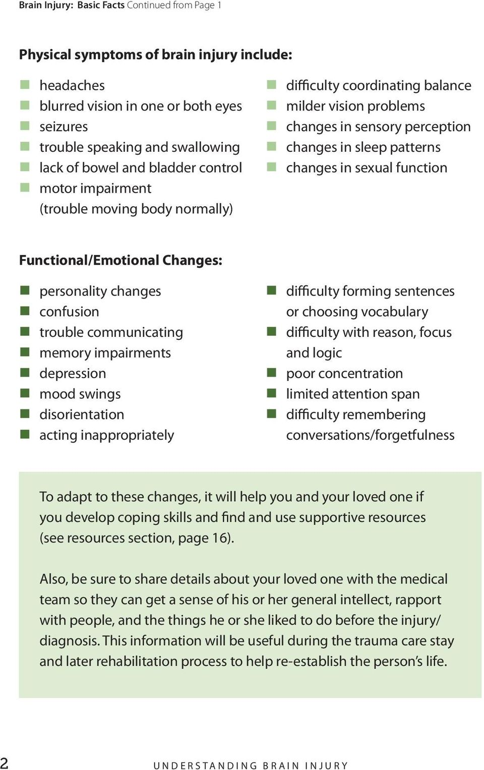 function Functional/Emotional Changes: personality changes confusion trouble communicating memory impairments depression mood swings disorientation acting inappropriately difficulty forming sentences
