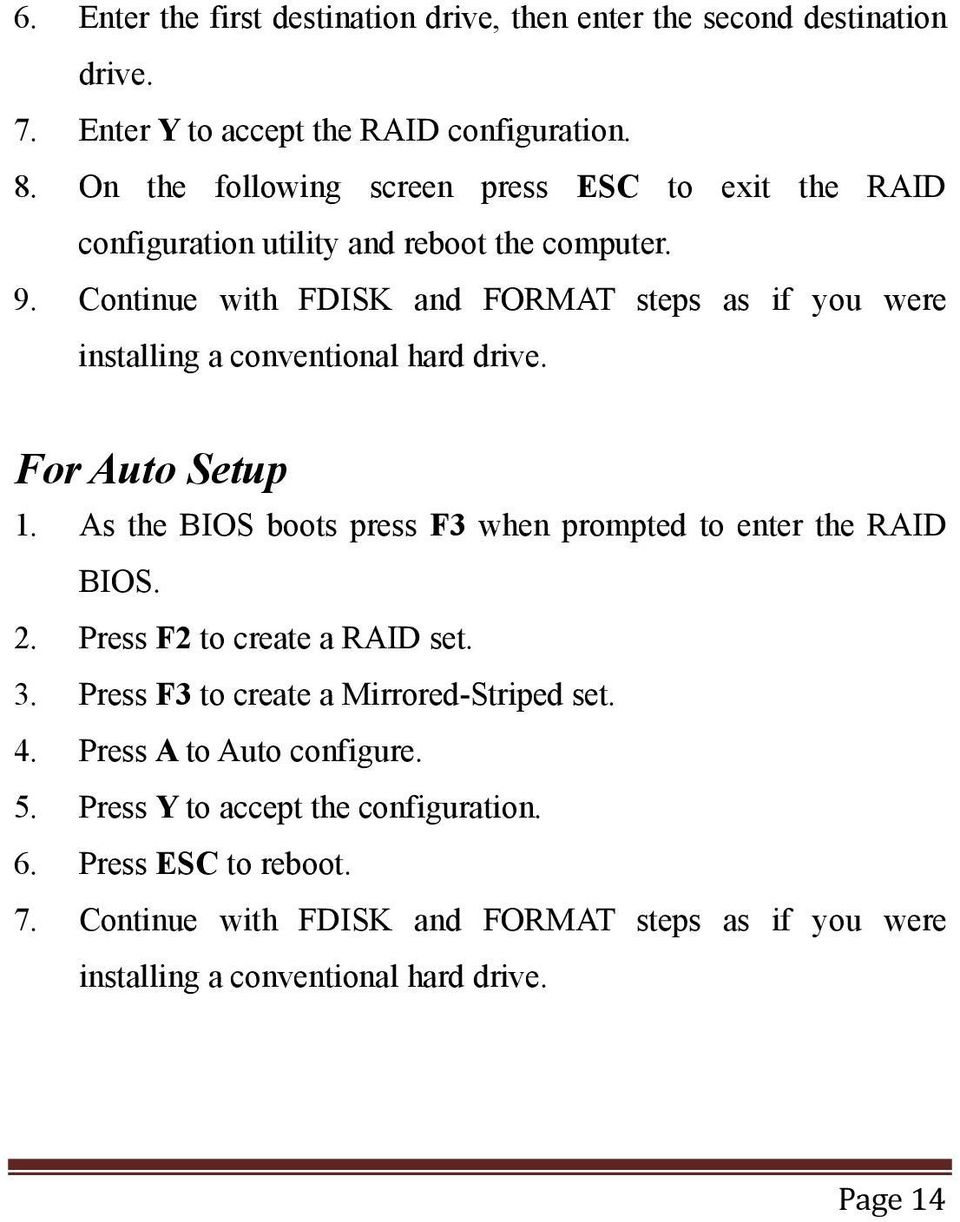Continue with FDISK and FORMAT steps as if you were installing a conventional hard drive. For Auto Setup 1.