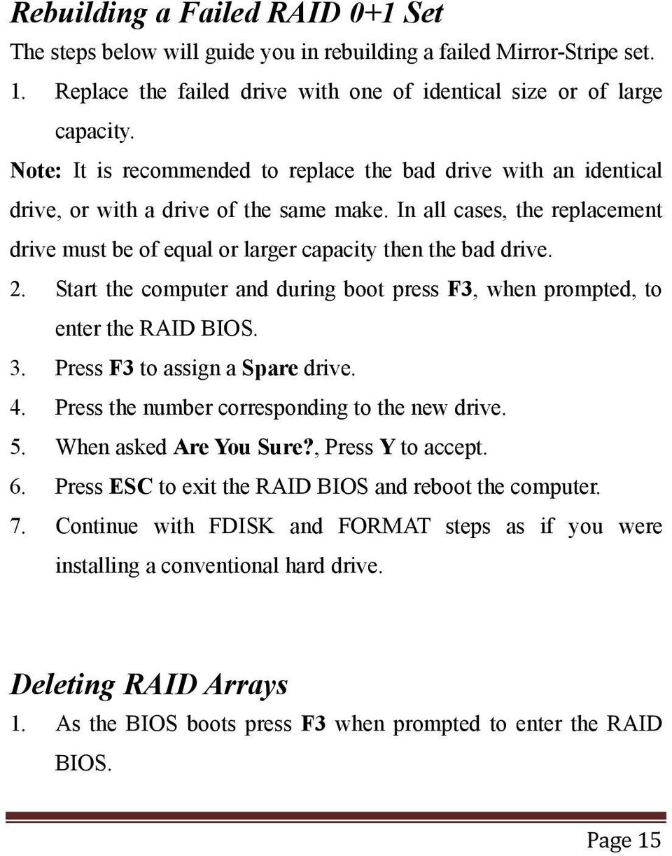 2. Start the computer and during boot press F3, when prompted, to enter the RAID BIOS. 3. Press F3 to assign a Spare drive. 4. Press the number corresponding to the new drive. 5.