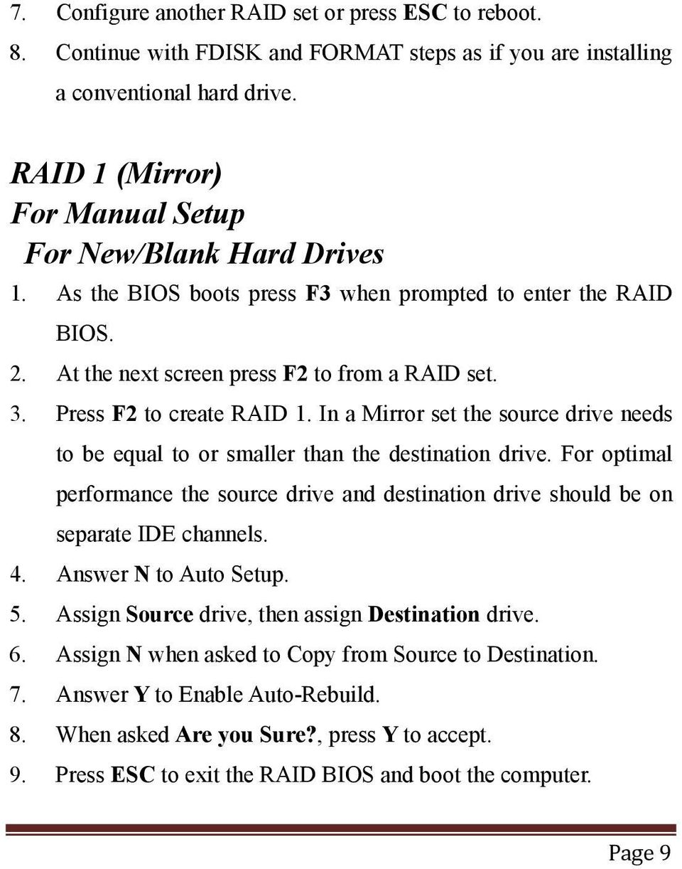 Press F2 to create RAID 1. In a Mirror set the source drive needs to be equal to or smaller than the destination drive.