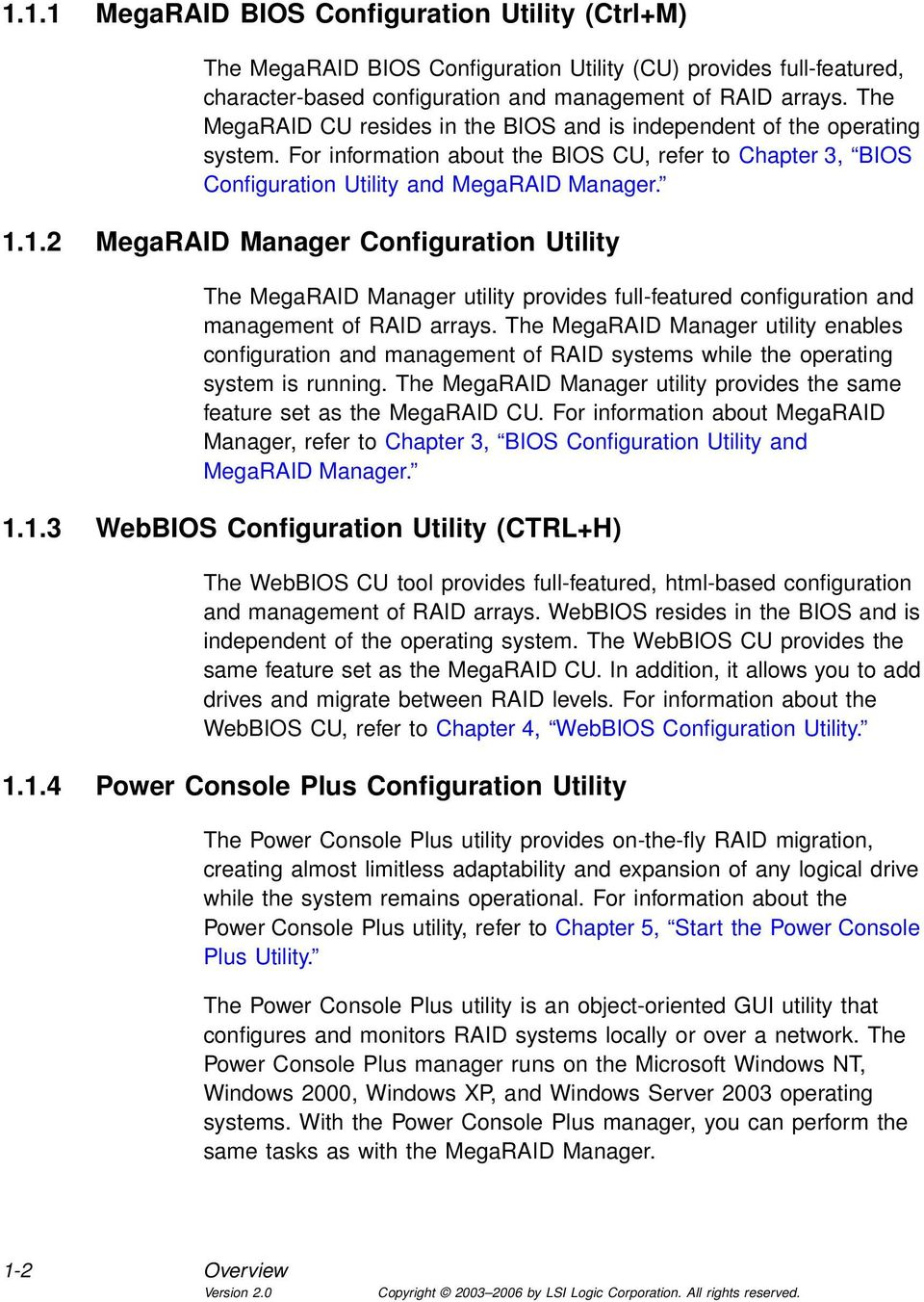 1.2 MegaRAID Manager Configuration Utility The MegaRAID Manager utility provides full-featured configuration and management of RAID arrays.