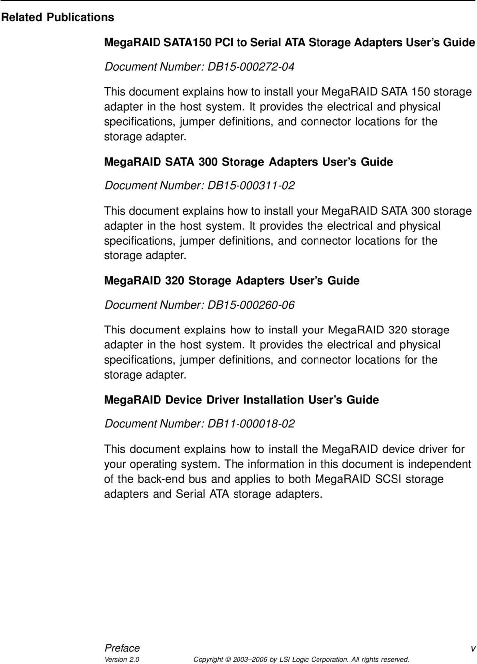 MegaRAID SATA 300 Storage Adapters User s Guide Document Number: DB15-000311-02 This document explains how to install your MegaRAID SATA 300 storage adapter in  MegaRAID 320 Storage Adapters User s
