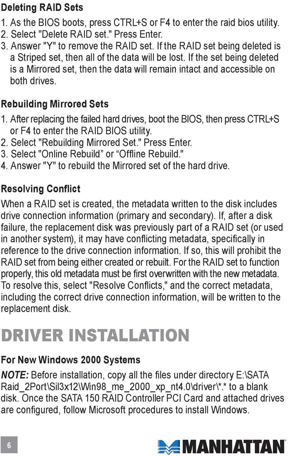 "Rebuilding Mirrored Sets 1. After replacing the failed hard drives, boot the BIOS, then press CTRL+S or F4 to enter the raid bios utility. 2. Select ""Rebuilding Mirrored Set."" Press Enter. 3."