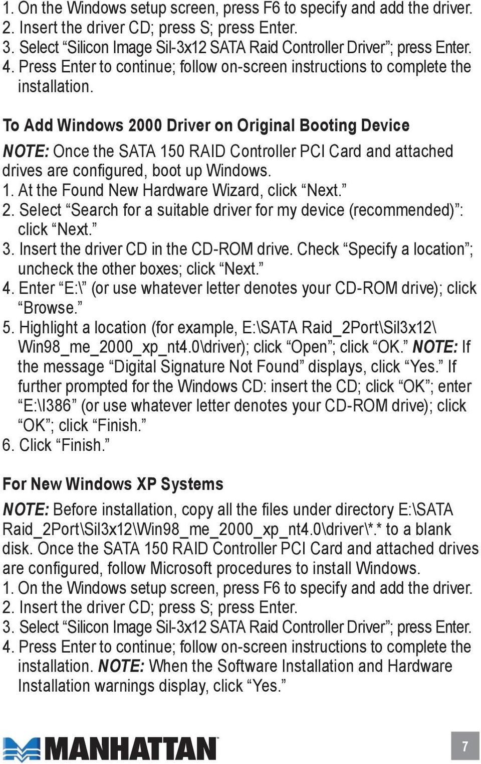To Add Windows 2000 Driver on Original Booting Device NOTE: Once the SATA 150 RAID Controller PCI Card and attached drives are configured, boot up Windows. 1. At the Found New Hardware Wizard, click Next.