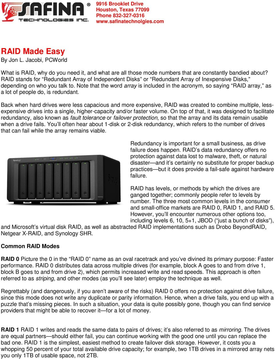 RAID stands for Redundant Array of Independent Disks or Redundant Array of Inexpensive Disks, depending on who you talk to.