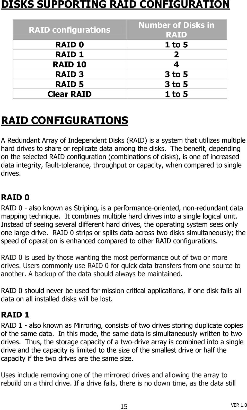 The benefit, depending on the selected RAID configuration (combinations of disks), is one of increased data integrity, fault-tolerance, throughput or capacity, when compared to single drives.