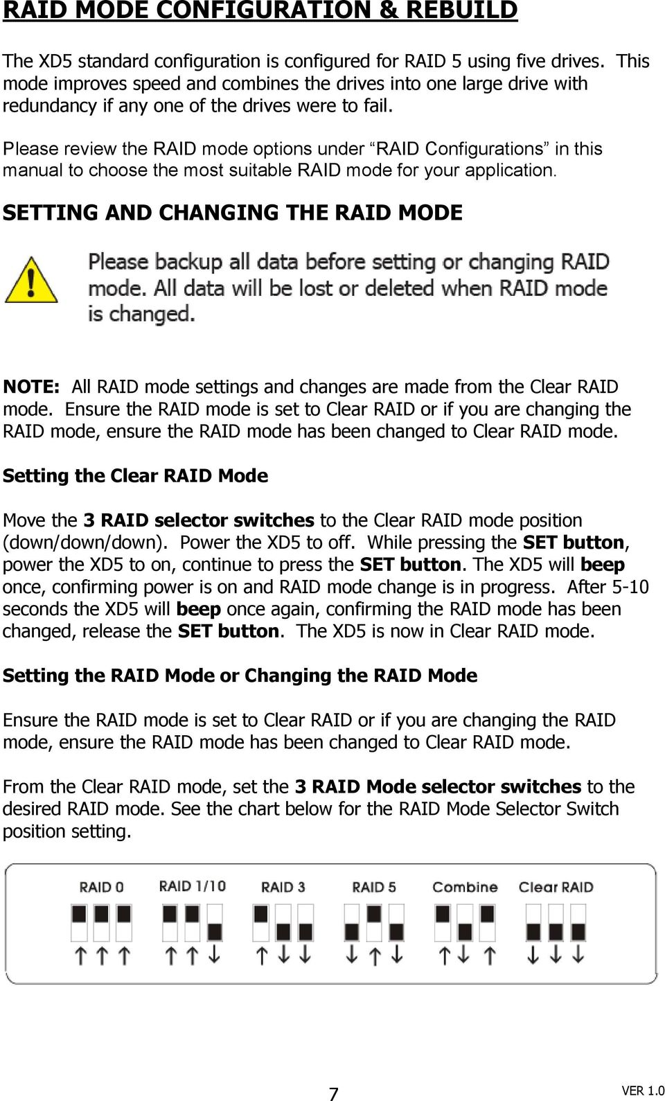 Please review the RAID mode options under RAID Configurations in this manual to choose the most suitable RAID mode for your application.